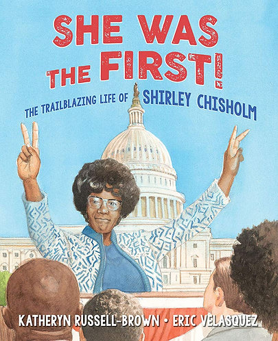 She Was the First: The Trailblazing Life of Shirley Chisholm