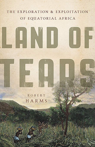 Land of Tears: The Exploration and Exploitation of Equatorial Africa