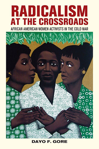 Radicalism at the Crossroads: African American Women Activists in the Cold War