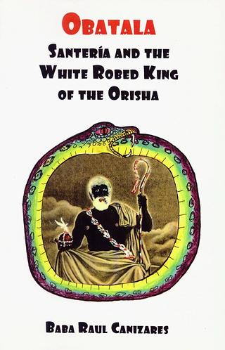 Obatala: Santeria & The White Robed King of the Orisha