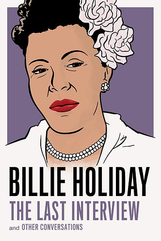 Billie Holiday: The Last Interview: And Other Conversations