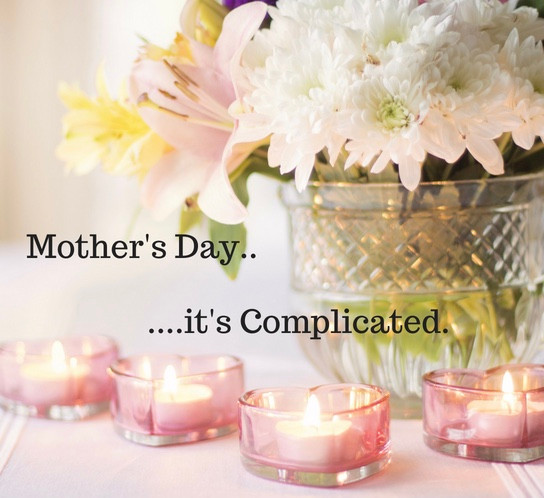 Mother's Day!!.....it's Complicated.
