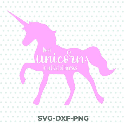 Be a Unicorn in a Field of Horses SVG / DXF / PNG