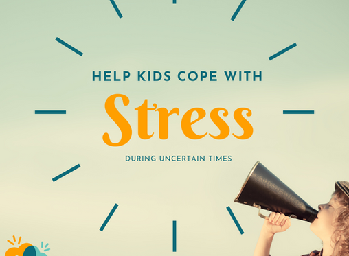 COVID 19: Helping kids cope with stress during uncertain times