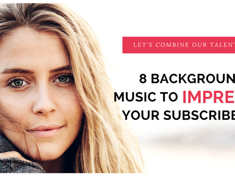8 background music to impress your YouTube subscribers!