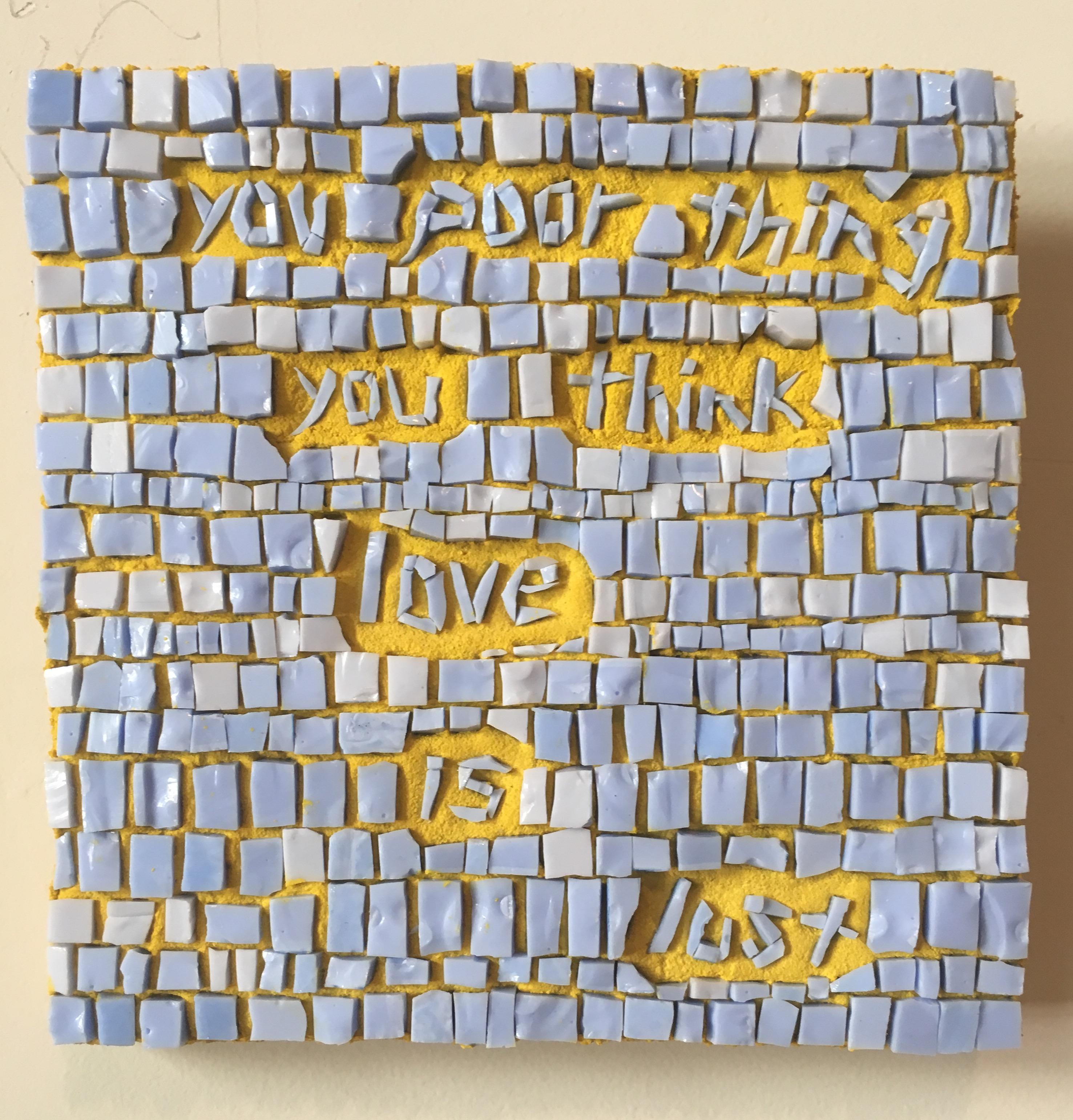 Mosaic Poem 1 (you poor thing)