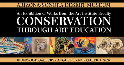 "Art Institute Faculty ""Conservation Through Art Education"" Fine Art & Photography Exhibition at the Arizona-Sonora Desert Museum"