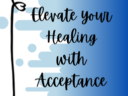 Elevate your healing; Acceptance