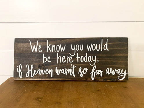We Know You Would Be Here Wood Sign