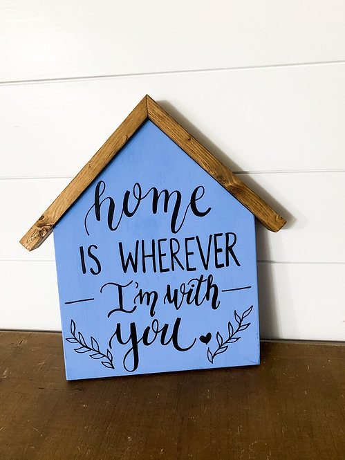 Home is Wherever I'm With You Wood House