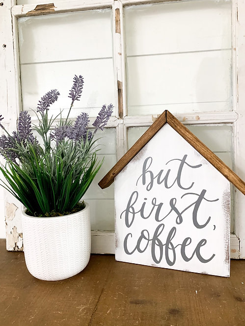 But First, Coffee Distressed Wood House