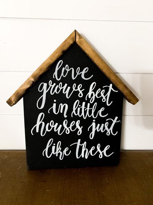 """Love Grows Best"" Wood House"