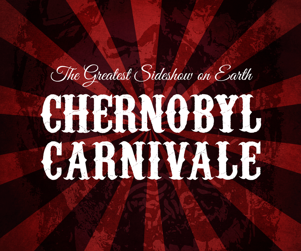Chernobyl Carnivale: Redux!