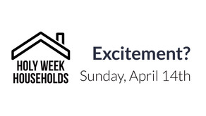 Holy Week Households: Sunday, April 14th