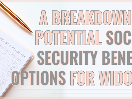 What Widows Should Know about Social Security Benefits? A Breakdown of Potential Options.