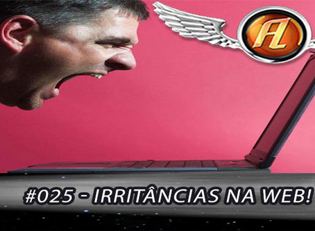 Aerolitos Podcast #025 – Irritâncias na Web!