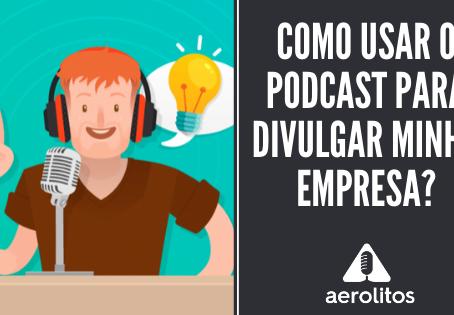 Como usar o podcast para divulgar minha empresa?