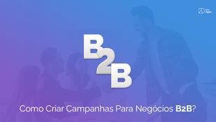 Saiba Como Criar Campanhas B2B