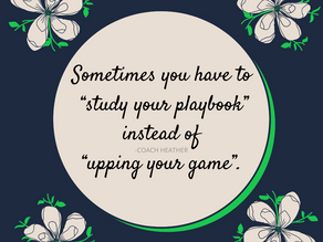 """Study Your Playbook, Don't """"Up Your Game"""""""
