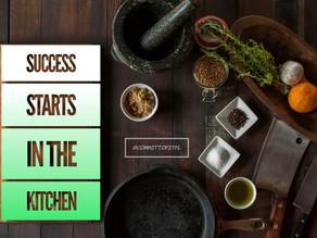 Success Starts in the KITCHEN.