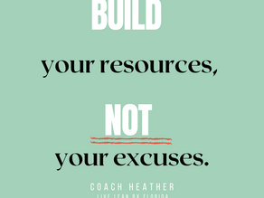 Are You Building Your RESOURCES or Your EXCUSES?