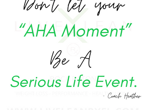 """Don't Let Your """"AHA MOMENT"""" Be A Serious Life Event"""