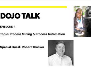 Dojo Talk: Episode 4 - Process Mining & Process Automation Anyone?
