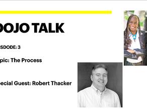 Dojo Talk: Episode 3 - The Process with Robert Thacker