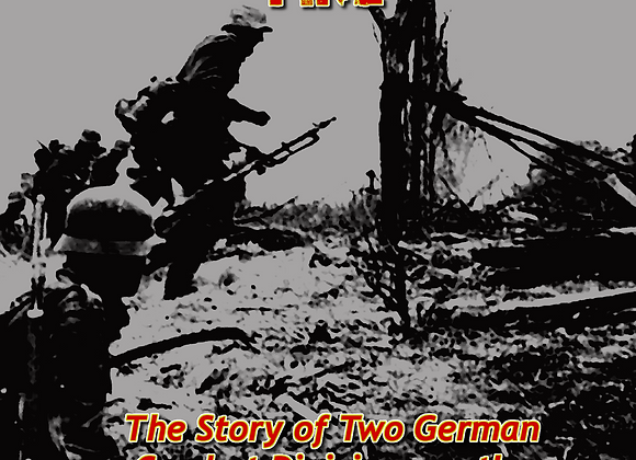 Consumed by Fire (The Story of Two German Combat Divisions on the Eastern Front)