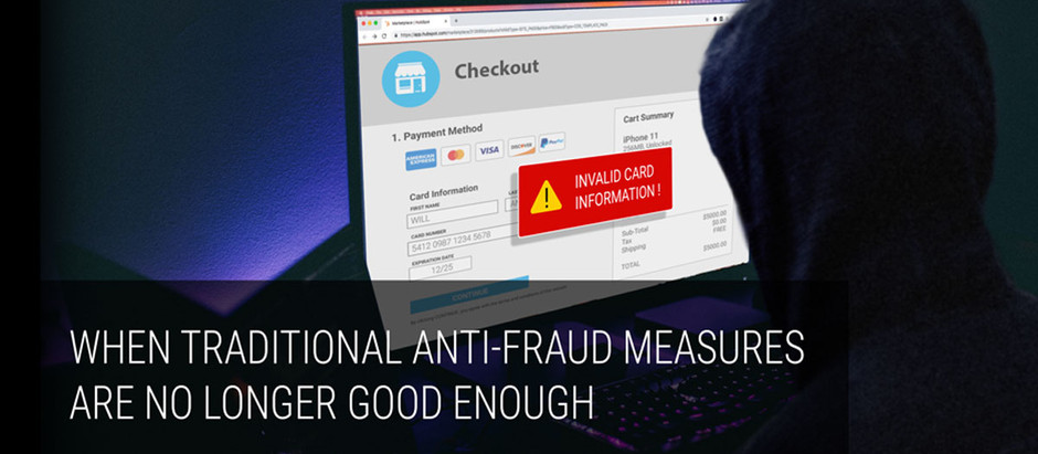 WHEN TRADITIONAL ANTI-FRAUD MEASURES ARE NO LONGER GOOD ENOUGH