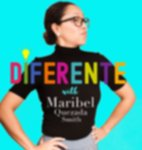 Diferente Podcast hosted by Maribel Quezada Smith