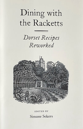 Dining With the Racketts: Dorset Recipes Reworked, Simone Sekers (ed.) (2008)