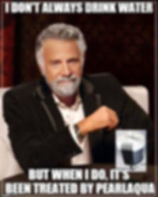 """Dos X meme - """"I don't always drink water, but when I do it's been treated by PearlAqua"""