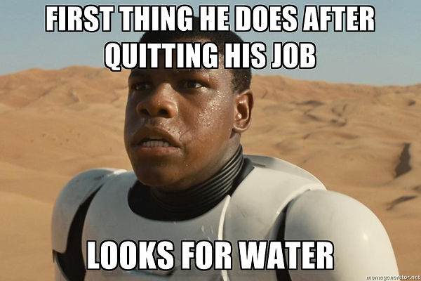 Starwars meme - Fin gets water right after quitting his job