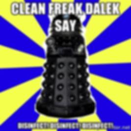 """Dalek meme - Clean freak dalek say """"DISINFECT! DISINFECT! DISINFECT!"""""""