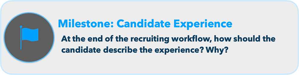 Milestone: At the end of the recruiting workflow, how should the candidate describe the experience? Why?