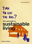 TIME TO EAT THE DOG? THE REAL GUIDE TO SUSTAINABLE LIVING