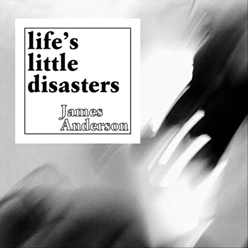 James Anderson - Life's Little Disasters - 2020