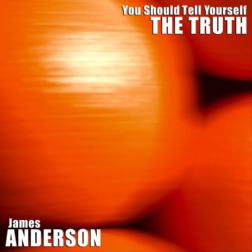 James Anderson - You Should Tell Yourself The Truth - 2020