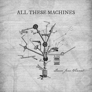 Laura Jane Vincent - All These Machines - 2020