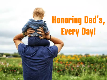 Honoring Dad's, Every Day!