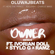 NEW: OluwaJBeats ft. Ivorian Doll, Ramz & Stylo G - Owner Remix