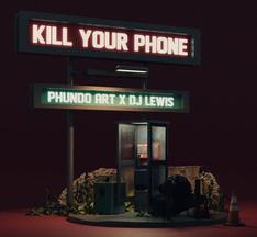 NEW: Phundo Art x DJ Lewis - Kill Your Phone