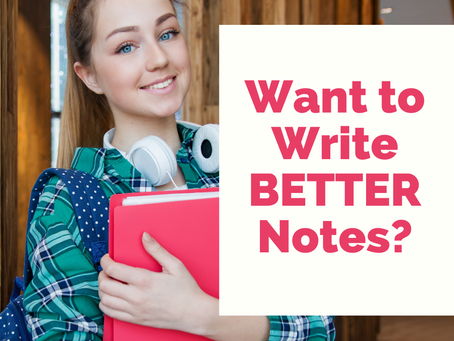 WANT TO WRITE BETTER NOTES?