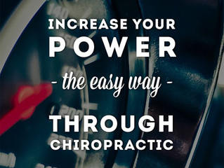 Increase your Power the easy way, through chiropractic.