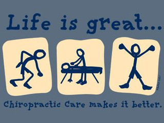Life is great….Chiropractic care makes it better.