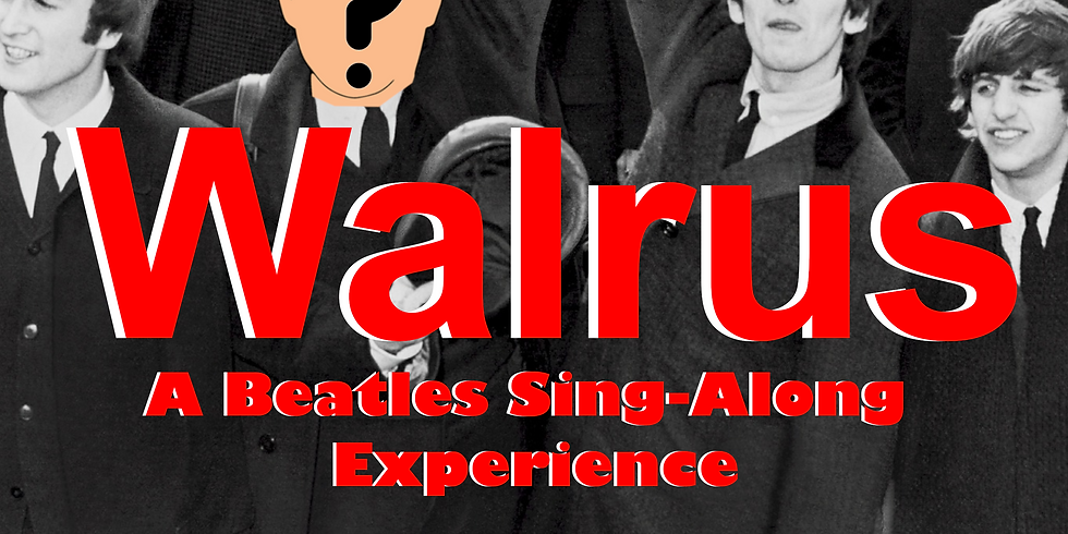 STREAMING EVENT: Walrus: A Beatles Sing Along