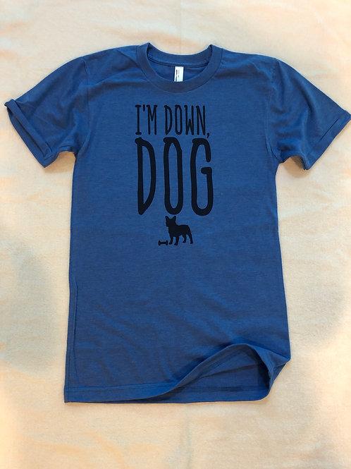 I'm Down, Dog Tee