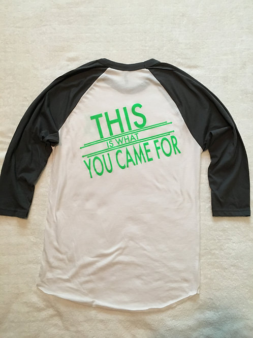 This Is What You Came For 3/4 Sleeve Baseball Tee