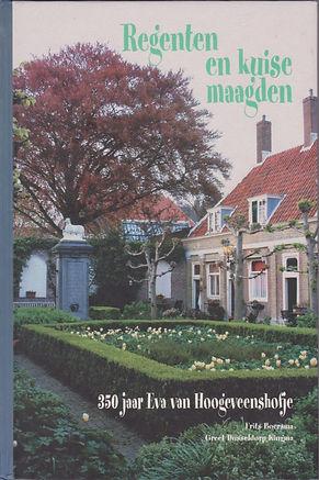 Het boek; Regenten en kuise maagden, 350 jaar Eva van Hoogeveenhofje.